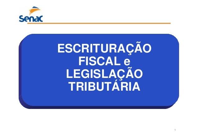 1 ESCRITURAÇÃO FISCAL e LEGISLAÇÃO TRIBUTÁRIA