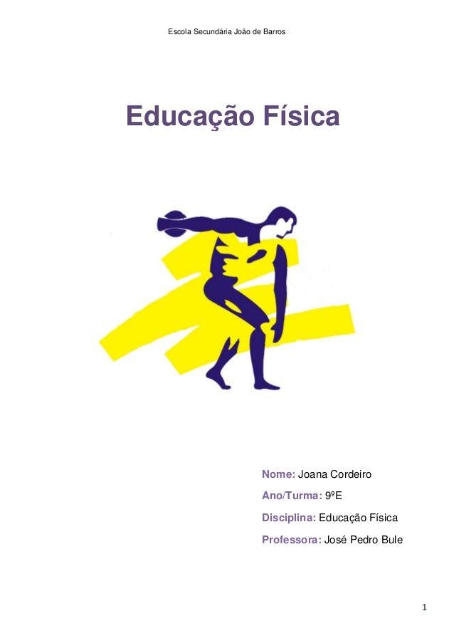 Escola Secundária João de BarrosEducação Física                           Nome: Joana Cordeiro                           A...
