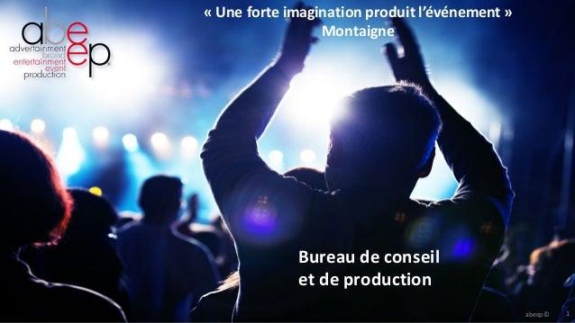 abeep© 1 Bureau  de  conseil   et  de  production « Une  forte  imagination  produit  l'événement »   ...