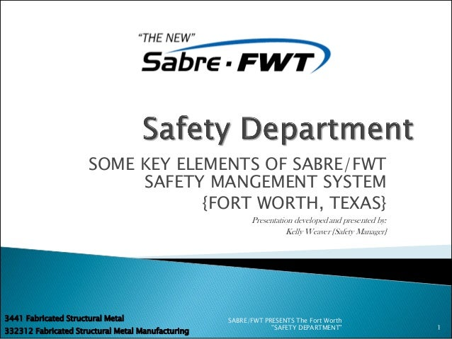 SOME KEY ELEMENTS OF SABRE/FWT SAFETY MANGEMENT SYSTEM {FORT WORTH, TEXAS} Presentation developed and presented by: Kelly ...