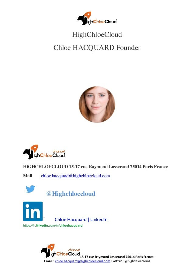 15 17 rue Raymond Losserand 75014 Paris France Email : chloe.hacquard@highchloecloud.com Twitter : @highchloecloud HighChl...