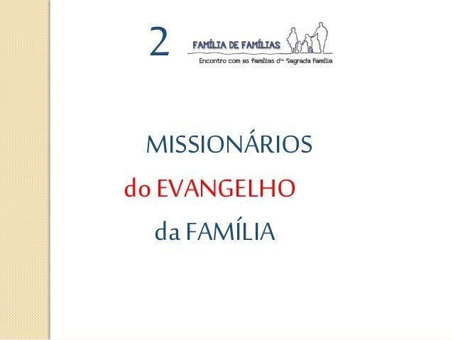2 MISSIONÁRIOS do EVANGELHO da FAMÍLIA