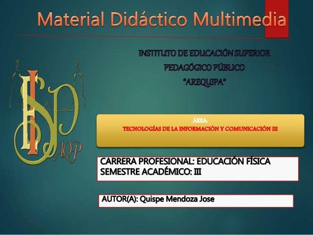 ÁREA: TECNOLOGÍAS DE LA INFORMACIÓN Y COMUNICACIÓN III CARRERA PROFESIONAL: EDUCACIÓN FÍSICA SEMESTRE ACADÉMICO: III AUTOR...