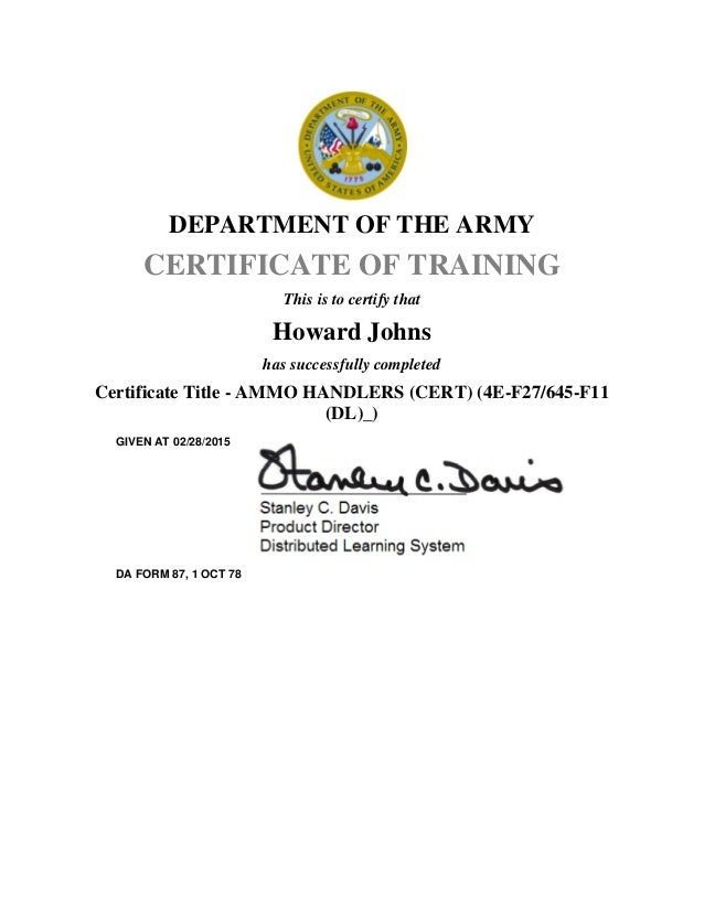 AMMO HANDLER. DEPARTMENT OF THE ARMY CERTIFICATE OF TRAINING This Is To  Certify That Howard Johns Has Successfully