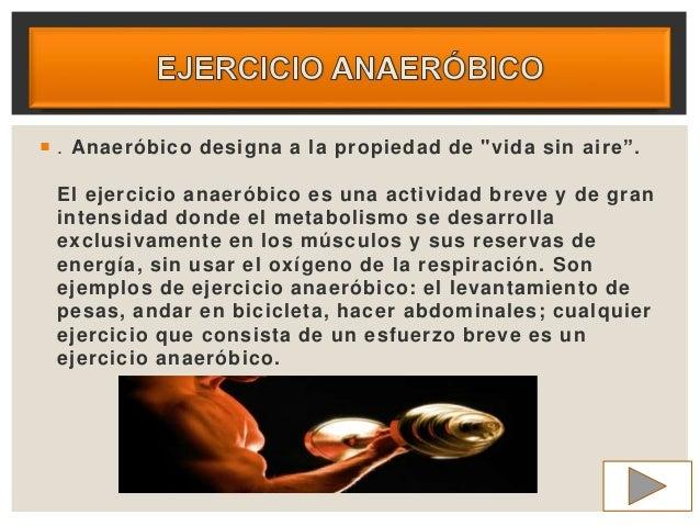 """ . Anaeróbico designa a la propiedad de """"vida sin aire"""". El ejercicio anaeróbico es una actividad breve y de gran intensi..."""