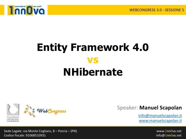 EntityFramework 4.0vsNHibernate<br />Speaker:Manuel Scapolan<br />info@manuelscapolan.itwww.manuelscapolan.it<br />