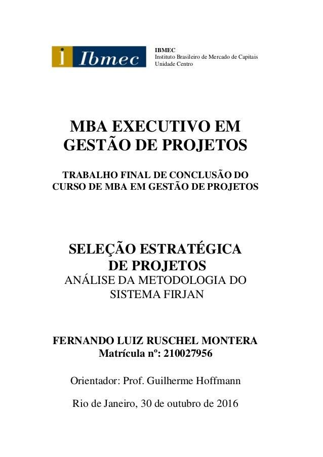 IBMEC Instituto Brasileiro de Mercado de Capitais Unidade Centro MBA EXECUTIVO EM GESTÃO DE PROJETOS TRABALHO FINAL DE CON...