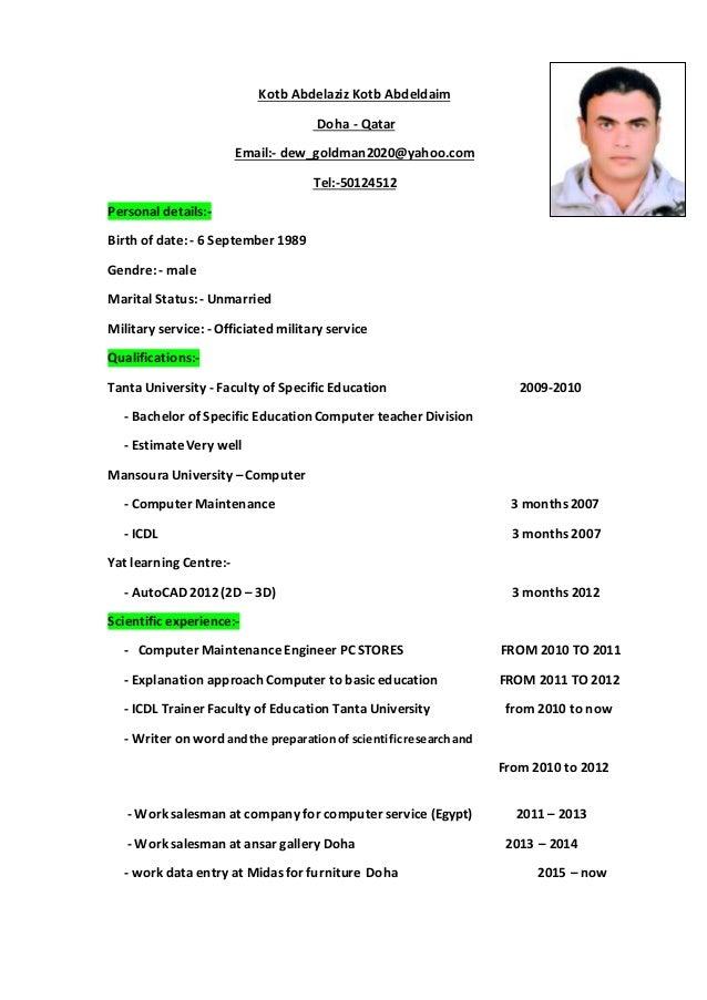 Kotb Abdelaziz Kotb Abdeldaim Qatar-Doha dew_goldman2020@yahoo.com-Email: 50124512-Tel: -Personal details: Birth of date: ...