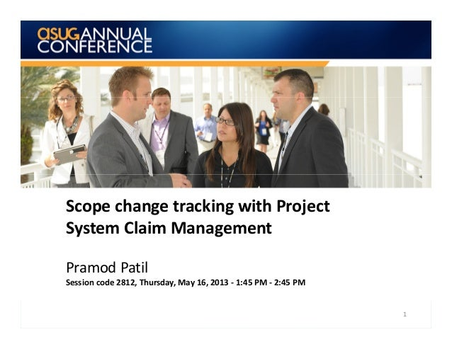 Scope change tracking with Project System Claim Management Pramod Patil Session code 2812, Thursday, May 16, 2013 - 1:45 P...