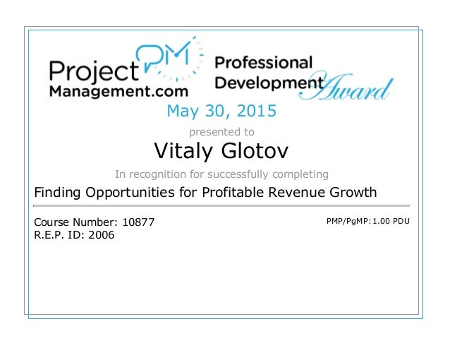 May 30, 2015 presented to Vitaly Glotov In recognition for successfully completing Finding Opportunities for Profitable Re...