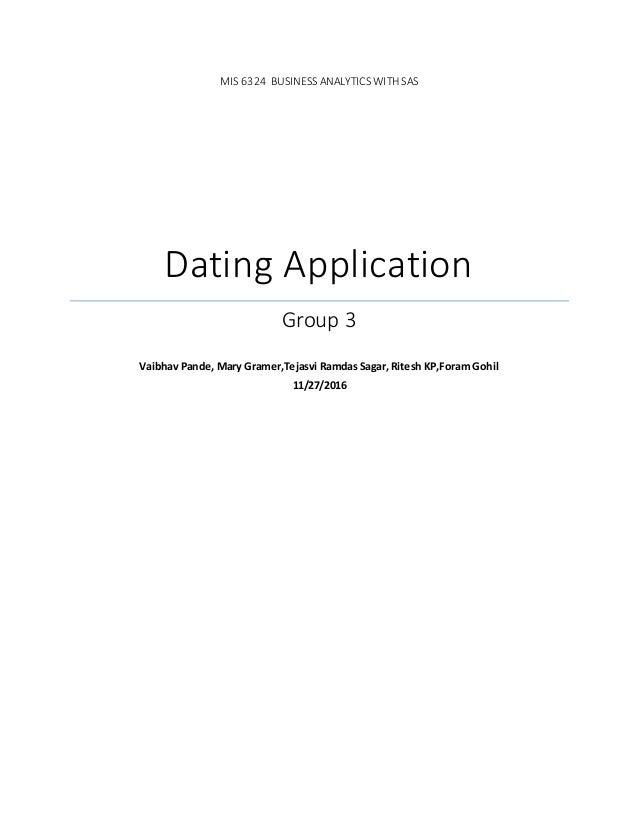 MIS 6324 BUSINESS ANALYTICS WITH SAS Dating Application Group 3 Vaibhav Pande, Mary Gramer,Tejasvi Ramdas Sagar, Ritesh KP...
