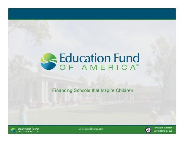 www.edufundamerica.com American  Charter   Development,  LLC   Financing Schools that Inspire Children