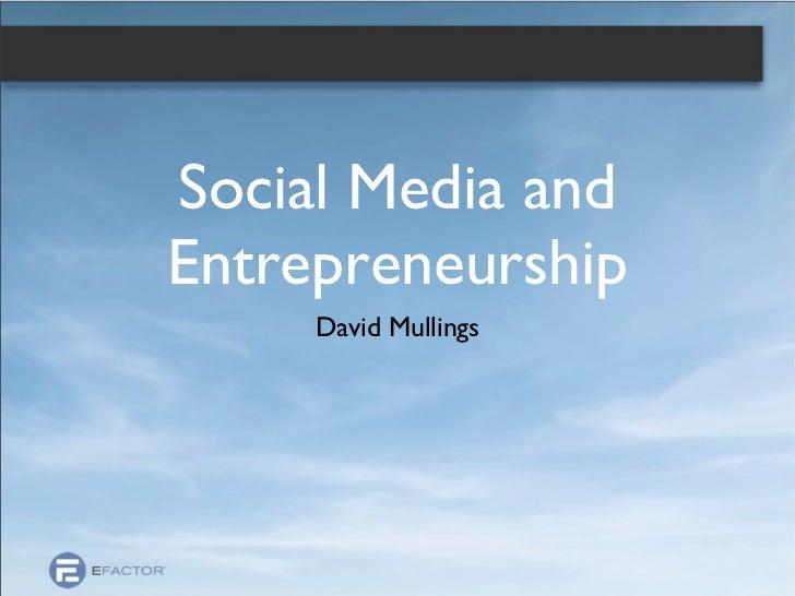 Social Media and Entrepreneurship <ul><li>David Mullings </li></ul>