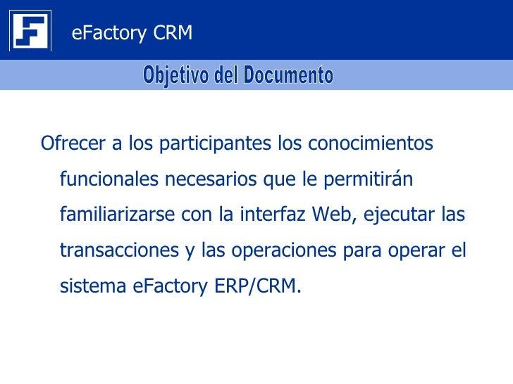 eFactory CRMOfrecer a los participantes los conocimientos  funcionales necesarios que le permitirán  familiarizarse con la...