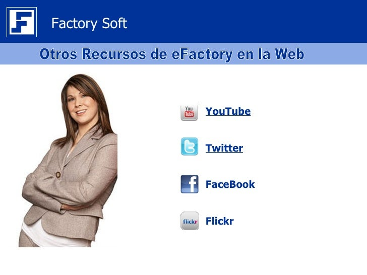 Factory Soft               YouTube               Twitter               FaceBook               Flickr