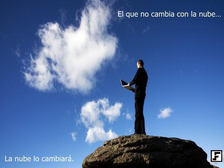 El que no cambia con la nube…La nube lo cambiará.