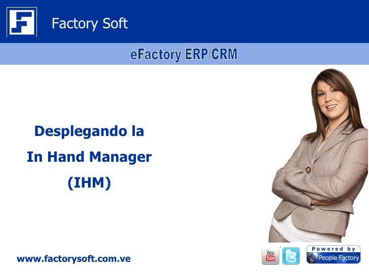 Factory Soft   Desplegando la In Hand Manager         (IHM)www.factorysoft.com.ve