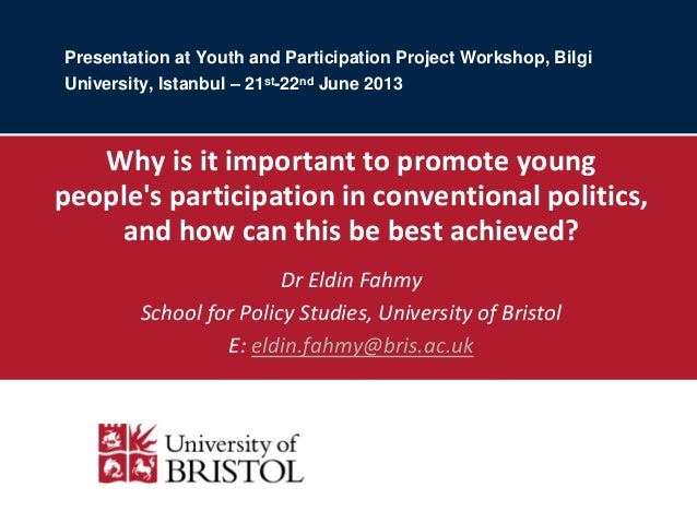 Presentation at Youth and Participation Project Workshop, Bilgi University, Istanbul – 21st-22nd June 2013  Why is it impo...