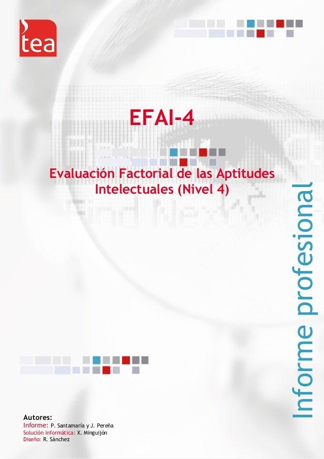 EFAI-4 Evaluación Factorial de las Aptitudes Intelectuales (Nivel 4) Informeprofesional Autores: Informe: P. Santamaría y ...