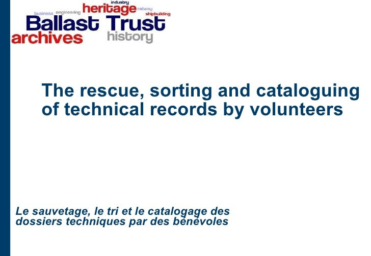 The rescue, sorting and cataloguing of technical records by volunteers  Le sauvetage, le tri et le catalogage des dossiers...