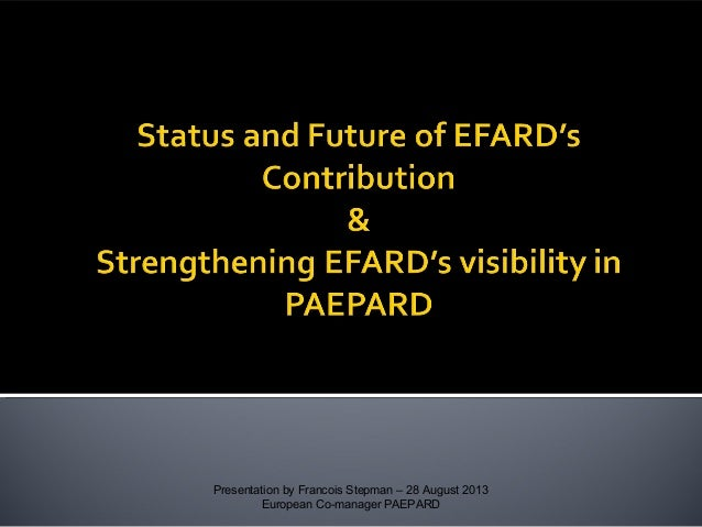 Presentation by Francois Stepman – 28 August 2013 European Co-manager PAEPARD
