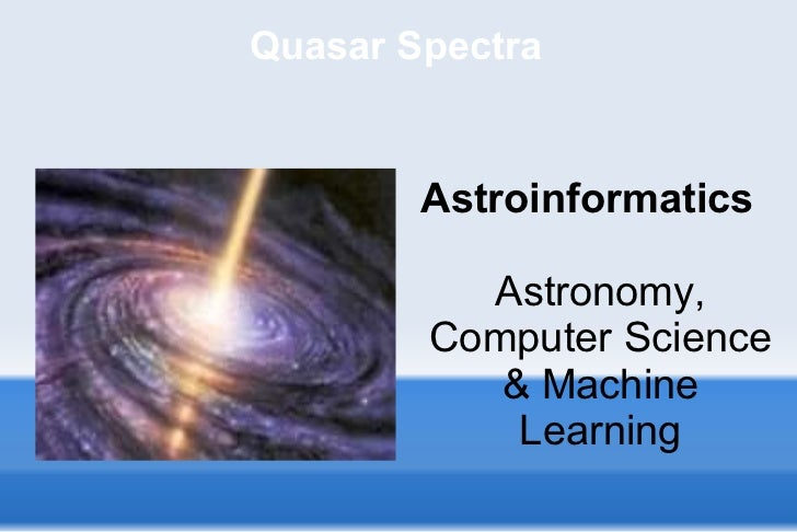 Quasar Spectra Astroinformatics Astronomy, Computer Science & Machine Learning