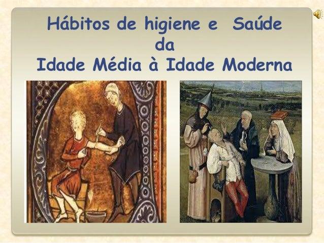Hábitos de higiene e SaúdedaIdade Média à Idade Moderna