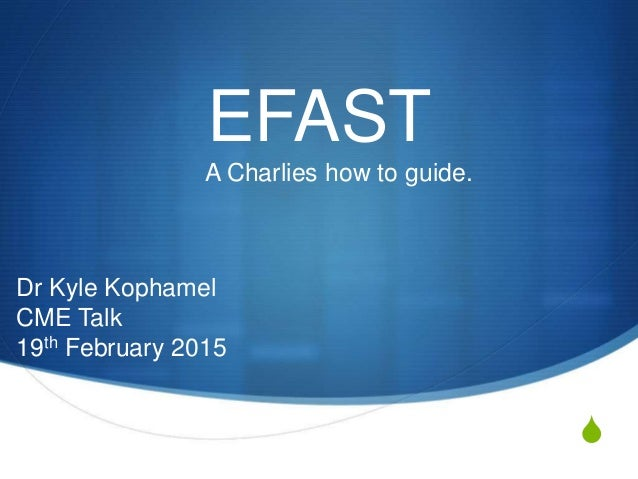 S EFAST A Charlies how to guide. Dr Kyle Kophamel CME Talk 19th February 2015