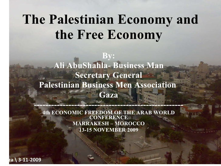 The Palestinian Economy and the Free Economy  By: Ali AbuShahla- Business Man Secretary General Palestinian Business Men A...