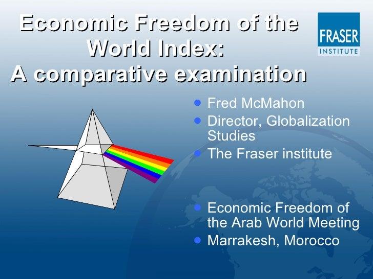 Economic Freedom of the World Index:  A comparative examination <ul><li>Fred McMahon </li></ul><ul><li>Director, Globaliza...