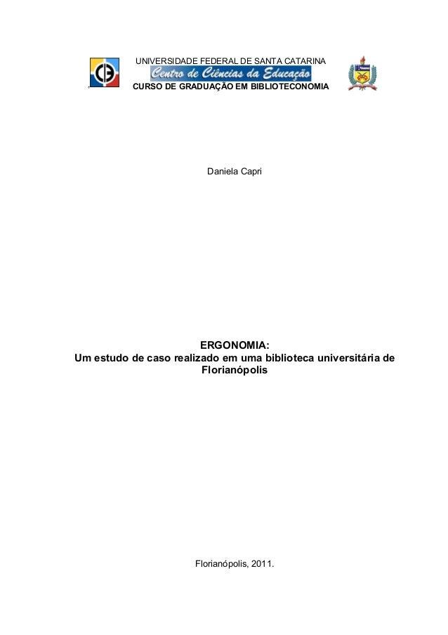 Daniela Capri ERGONOMIA: Um estudo de caso realizado em uma biblioteca universitária de Florianópolis Florianópolis, 2011....