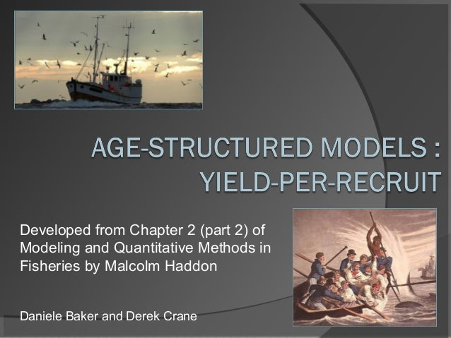 Daniele Baker and Derek Crane Developed from Chapter 2 (part 2) of Modeling and Quantitative Methods in Fisheries by Malco...