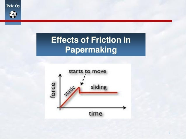 Pele Oy Effects of Friction in Papermaking 1