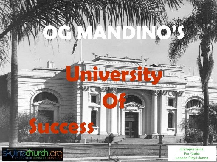 <ul><li>OG MANDINO'S </li></ul><ul><li>University </li></ul><ul><li>Of </li></ul><ul><li>Success   </li></ul>Entrepreneurs...