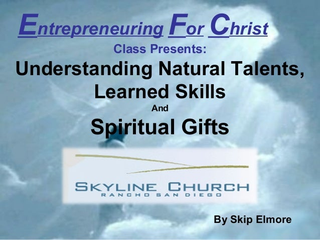 1 1 Entrepreneuring For Christ Class Presents: Understanding Natural Talents, Learned Skills And Spiritual Gifts By Skip E...