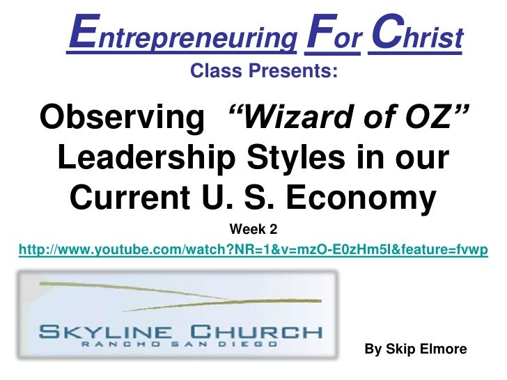 "EntrepreneuringForChristClass Presents:<br />Observing  ""Wizard of OZ"" Leadership Styles in our Current U. S. Economy<br /..."