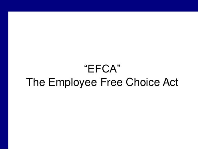 """""""EFCA"""" The Employee Free Choice Act"""