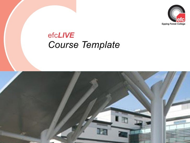 efc LIVE Course Template Date: July 2009