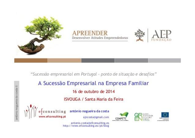 """""""Sucessão empresarial em Portugal - ponto de situação e desafios""""  A Sucessão Empresarial na Empresa Familiar  16 de outub..."""