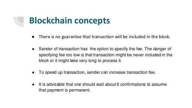Blockchain concepts ● There is no guarantee that transaction will be included in the block. ● Sender of transaction has th...