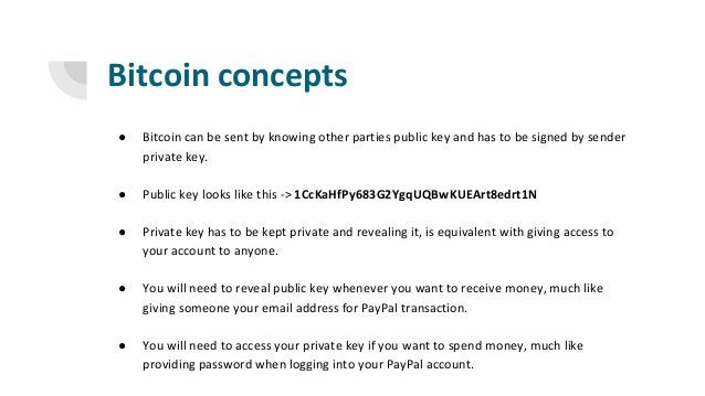 Bitcoin concepts ● Bitcoin can be sent by knowing other parties public key and has to be signed by sender private key. ● P...