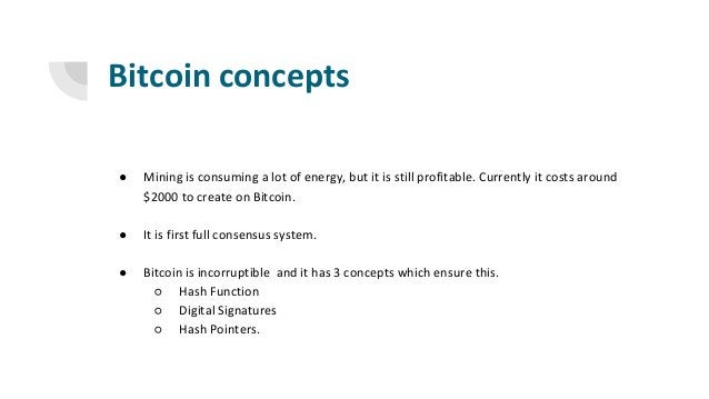 Bitcoin concepts ● Mining is consuming a lot of energy, but it is still profitable. Currently it costs around $2000 to cre...