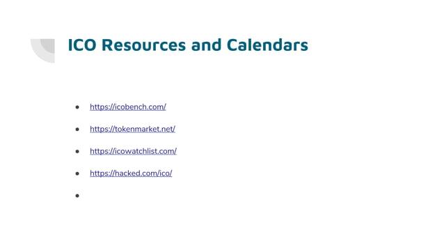 ICO Resources and Calendars ● https://icobench.com/ ● https://tokenmarket.net/ ● https://icowatchlist.com/ ● https://hacke...
