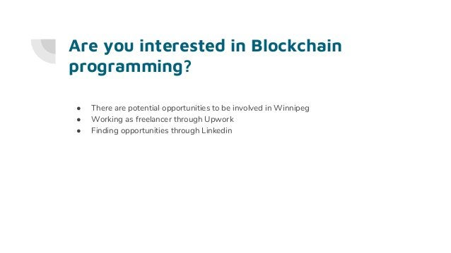 Are you interested in Blockchain programming? ● There are potential opportunities to be involved in Winnipeg ● Working as ...