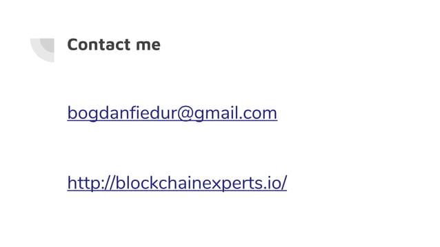 Contact me bogdanfiedur@gmail.com http://blockchainexperts.io/