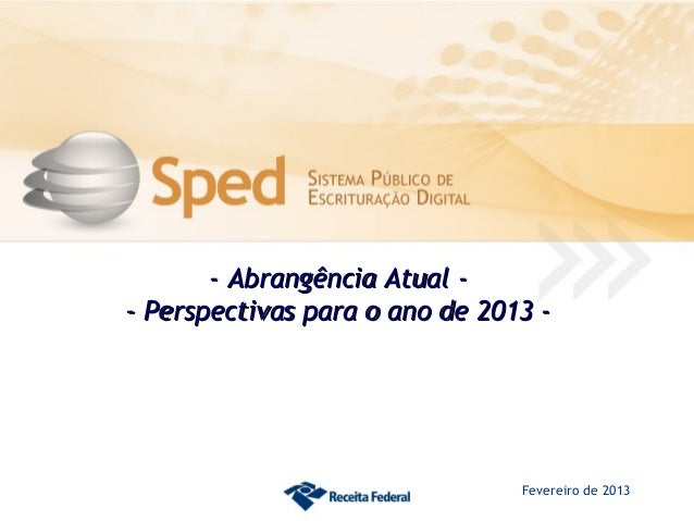 - Abrangência Atual -- Abrangência Atual -- Perspectivas para o ano de 2013 -- Perspectivas para o ano de 2013 -Fevereiro ...