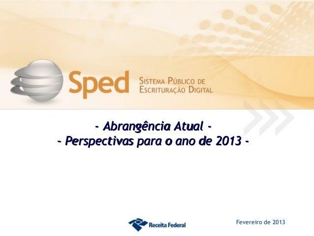 - Abrangência Atual -- Perspectivas para o ano de 2013 -                                Fevereiro de 2013