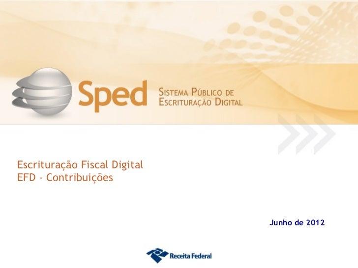 Escrituração Fiscal DigitalEFD - Contribuições                              Junho de 2012