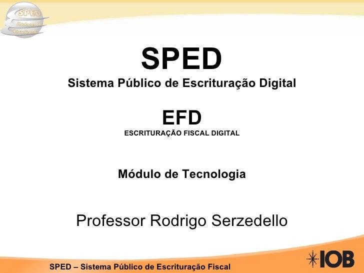 <ul><li>SPED Sistema Público de Escrituração Digital </li></ul><ul><li>EFD </li></ul><ul><li>ESCRITURAÇÃO FISCAL DIGITAL <...