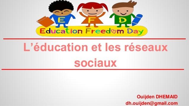 L'éducation et les réseaux sociaux Ouijden DHEMAID dh.ouijden@gmail.com